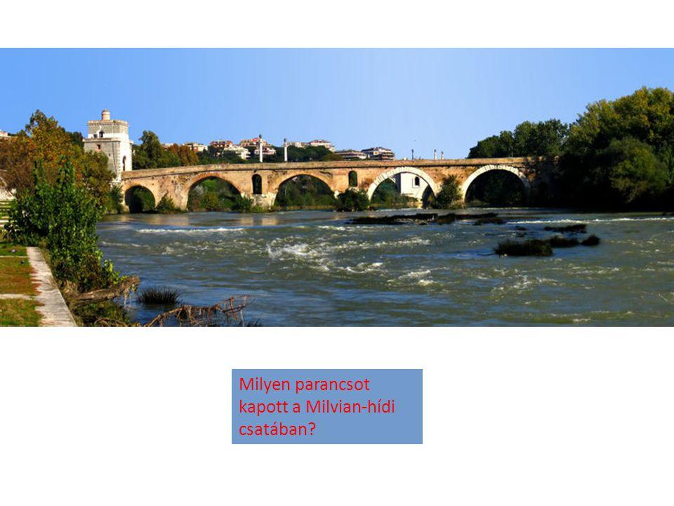 Milyen parancsot kapott a Milvian-hídi csatában?