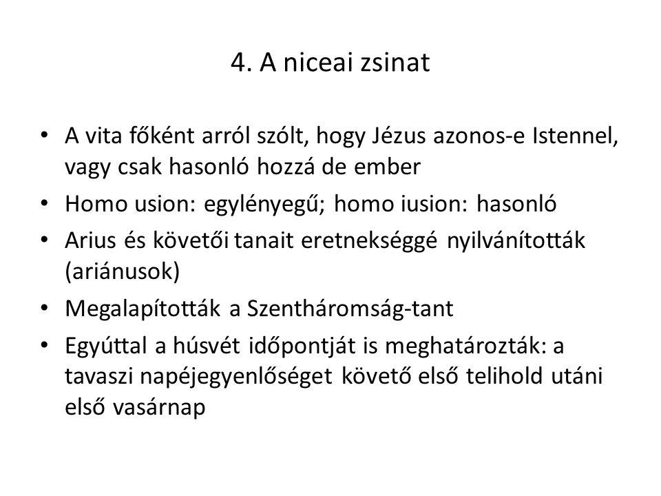 4. A niceai zsinat A vita főként arról szólt, hogy Jézus azonos-e Istennel, vagy csak hasonló hozzá de ember Homo usion: egylényegű; homo iusion: haso