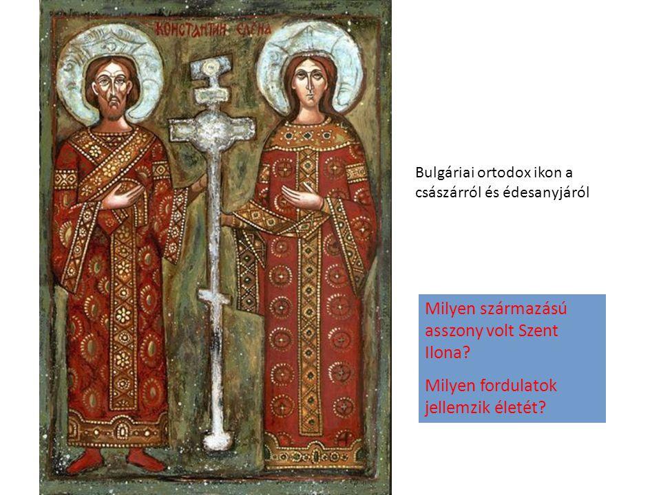 Bulgáriai ortodox ikon a császárról és édesanyjáról Milyen származású asszony volt Szent Ilona? Milyen fordulatok jellemzik életét?