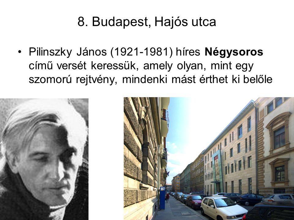 8. Budapest, Hajós utca Pilinszky János (1921-1981) híres Négysoros című versét keressük, amely olyan, mint egy szomorú rejtvény, mindenki mást érthet