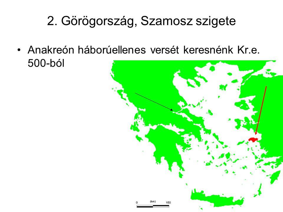 2. Görögország, Szamosz szigete Anakreón háborúellenes versét keresnénk Kr.e. 500-ból