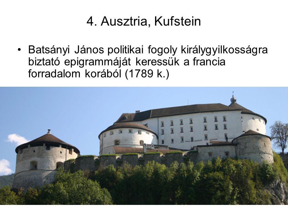4. Ausztria, Kufstein Batsányi János politikai fogoly királygyilkosságra biztató epigrammáját keressük a francia forradalom korából (1789 k.)