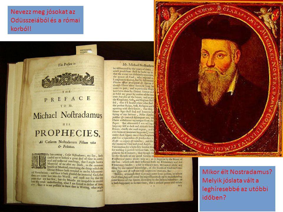 Nevezz meg jósokat az Odüsszeiából és a római korból! Mikor élt Nostradamus? Melyik jóslata vált a leghíresebbé az utóbbi időben?