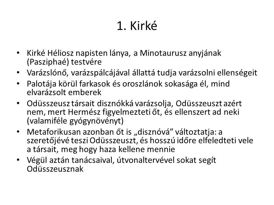 1. Kirké Kirké Héliosz napisten lánya, a Minotaurusz anyjának (Pasziphaé) testvére Varázslónő, varázspálcájával állattá tudja varázsolni ellenségeit P