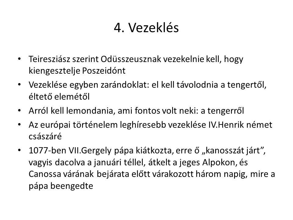 4. Vezeklés Teiresziász szerint Odüsszeusznak vezekelnie kell, hogy kiengesztelje Poszeidónt Vezeklése egyben zarándoklat: el kell távolodnia a tenger