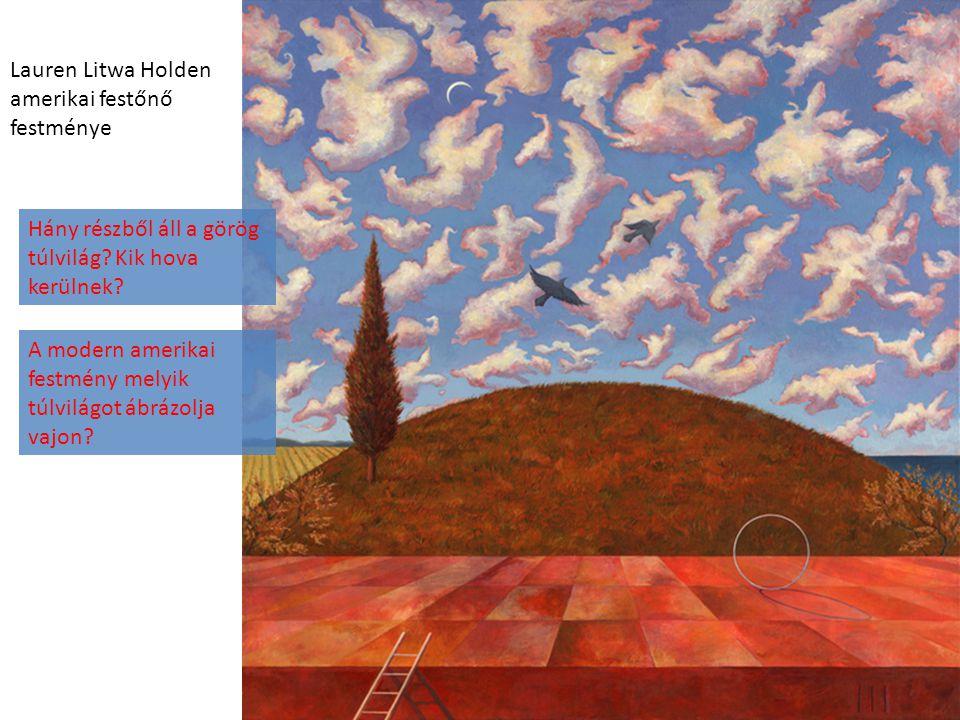 Lauren Litwa Holden amerikai festőnő festménye Hány részből áll a görög túlvilág? Kik hova kerülnek? A modern amerikai festmény melyik túlvilágot ábrá