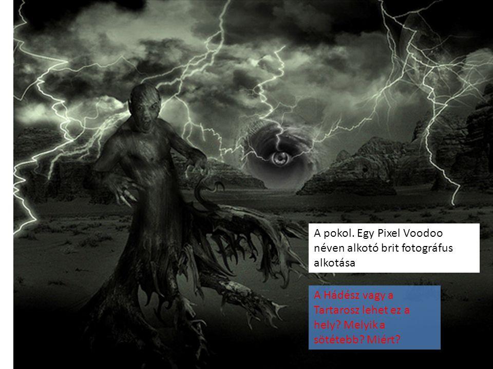A pokol. Egy Pixel Voodoo néven alkotó brit fotográfus alkotása A Hádész vagy a Tartarosz lehet ez a hely? Melyik a sötétebb? Miért?