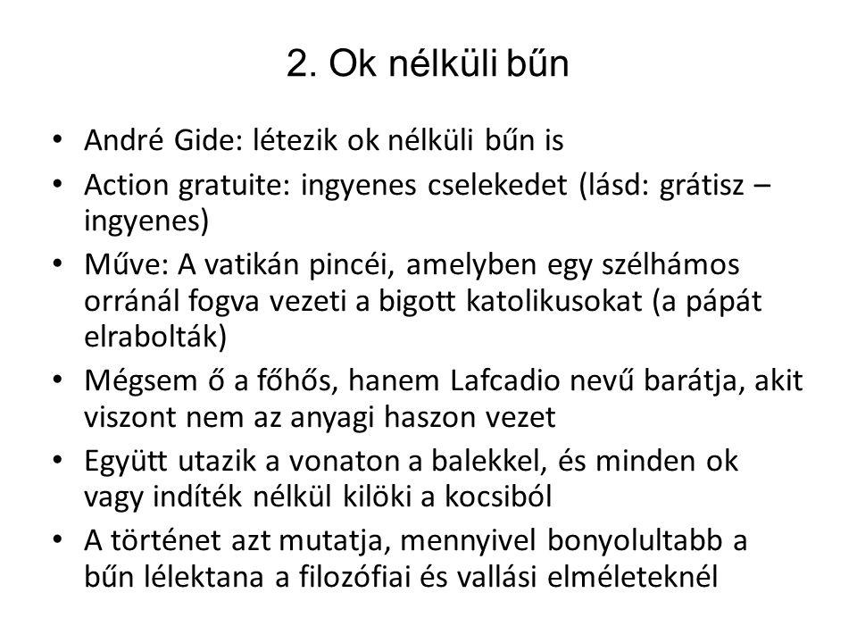 2. Ok nélküli bűn André Gide: létezik ok nélküli bűn is Action gratuite: ingyenes cselekedet (lásd: grátisz – ingyenes) Műve: A vatikán pincéi, amelyb