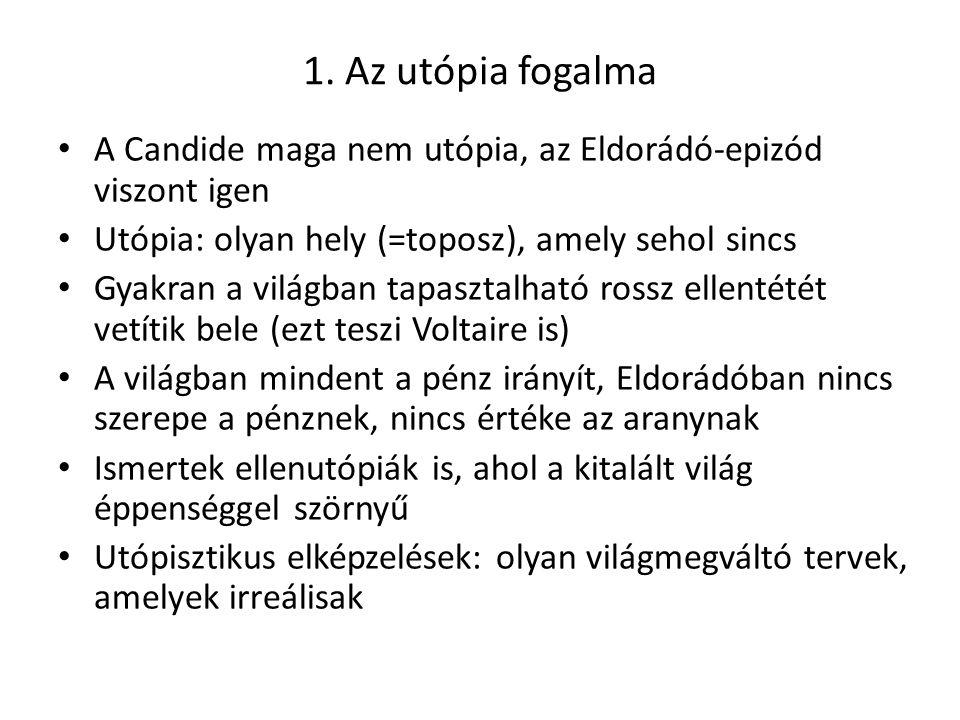 1. Az utópia fogalma A Candide maga nem utópia, az Eldorádó-epizód viszont igen Utópia: olyan hely (=toposz), amely sehol sincs Gyakran a világban tap
