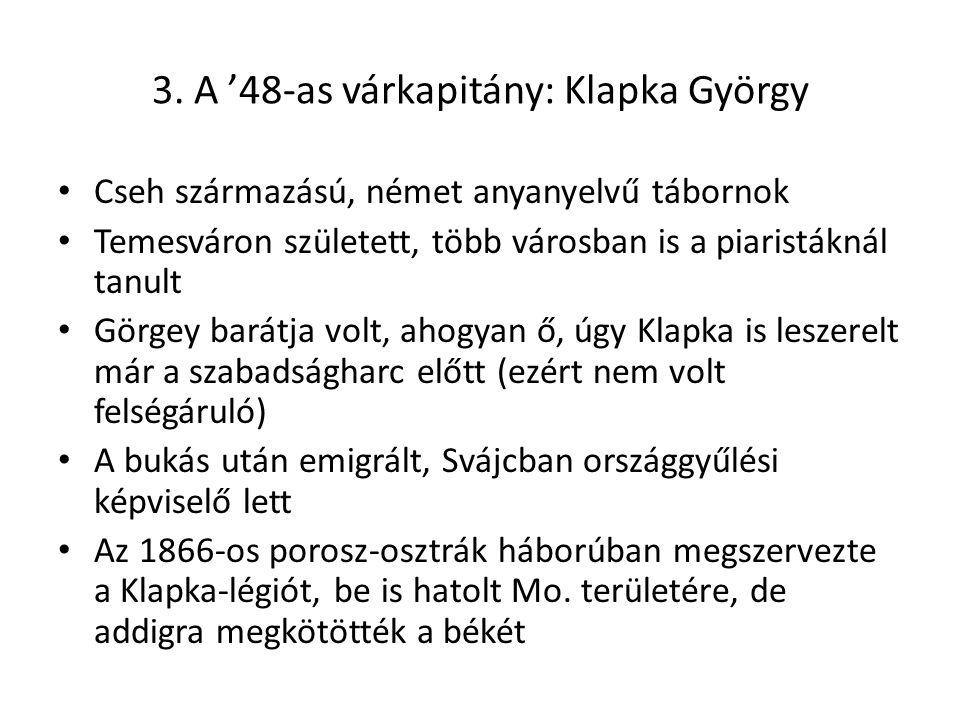 3. A '48-as várkapitány: Klapka György Cseh származású, német anyanyelvű tábornok Temesváron született, több városban is a piaristáknál tanult Görgey