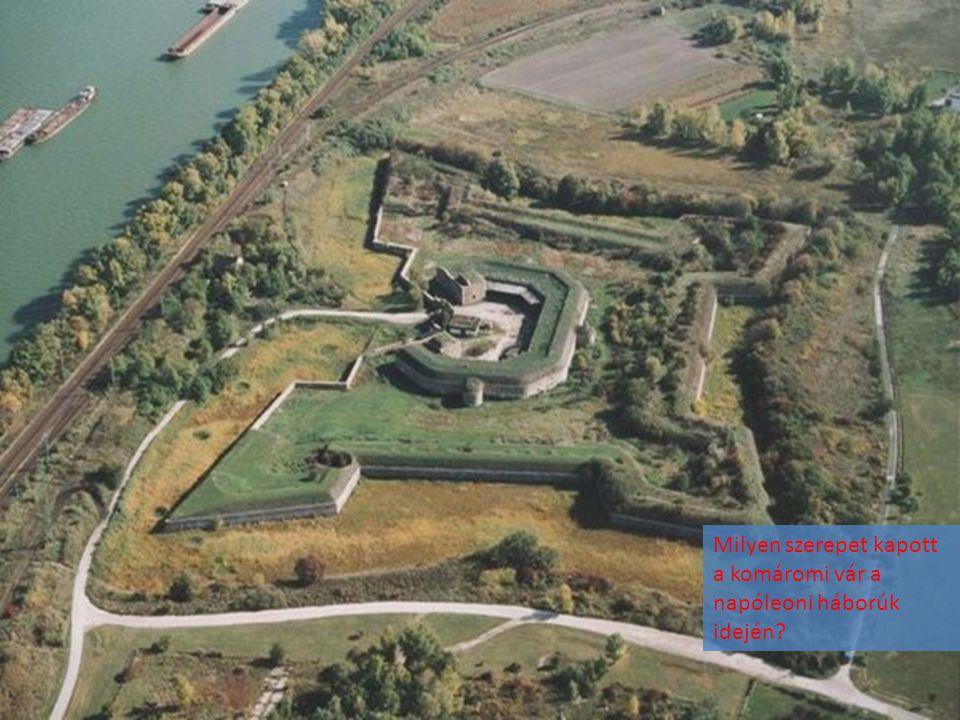 Milyen szerepet kapott a komáromi vár a napóleoni háborúk idején
