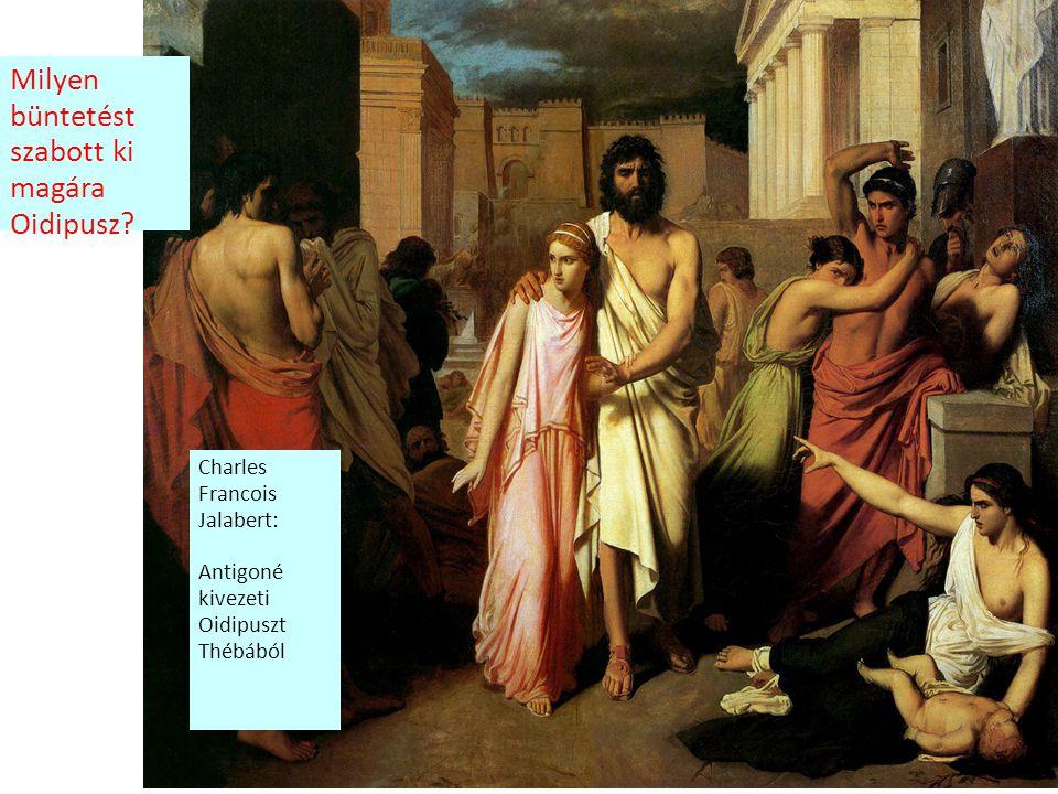 Charles Francois Jalabert: Antigoné kivezeti Oidipuszt Thébából Milyen büntetést szabott ki magára Oidipusz?