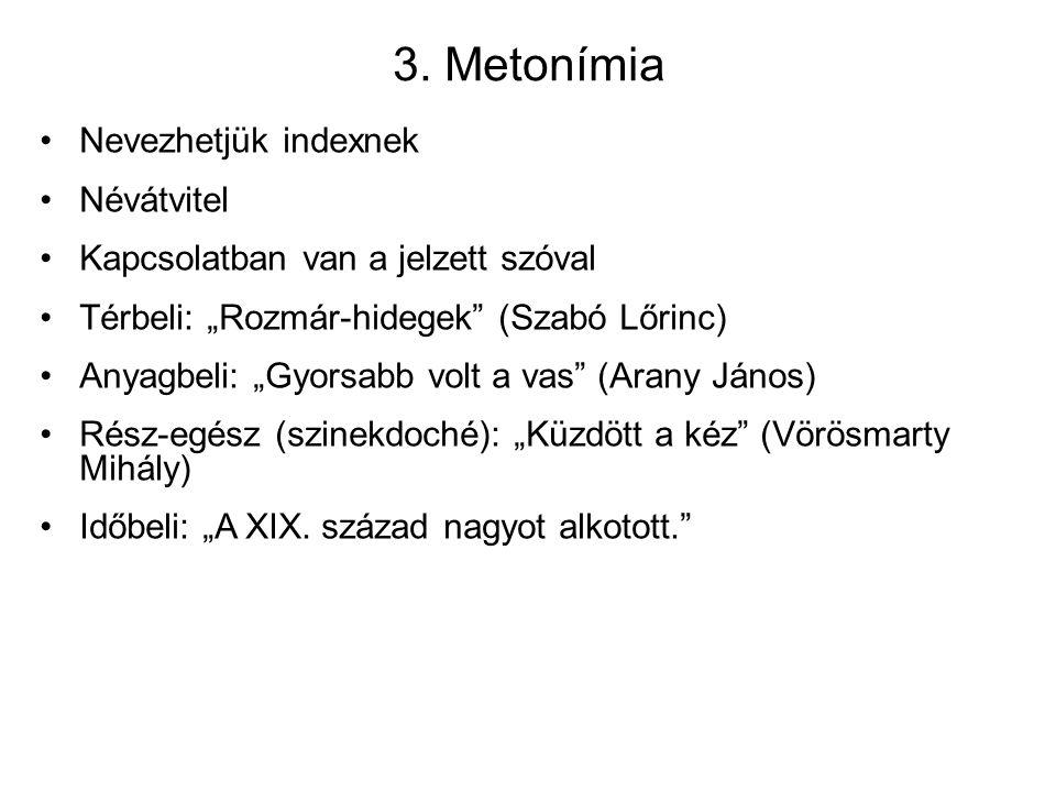 """3. Metonímia Nevezhetjük indexnek Névátvitel Kapcsolatban van a jelzett szóval Térbeli: """"Rozmár-hidegek"""" (Szabó Lőrinc) Anyagbeli: """"Gyorsabb volt a va"""