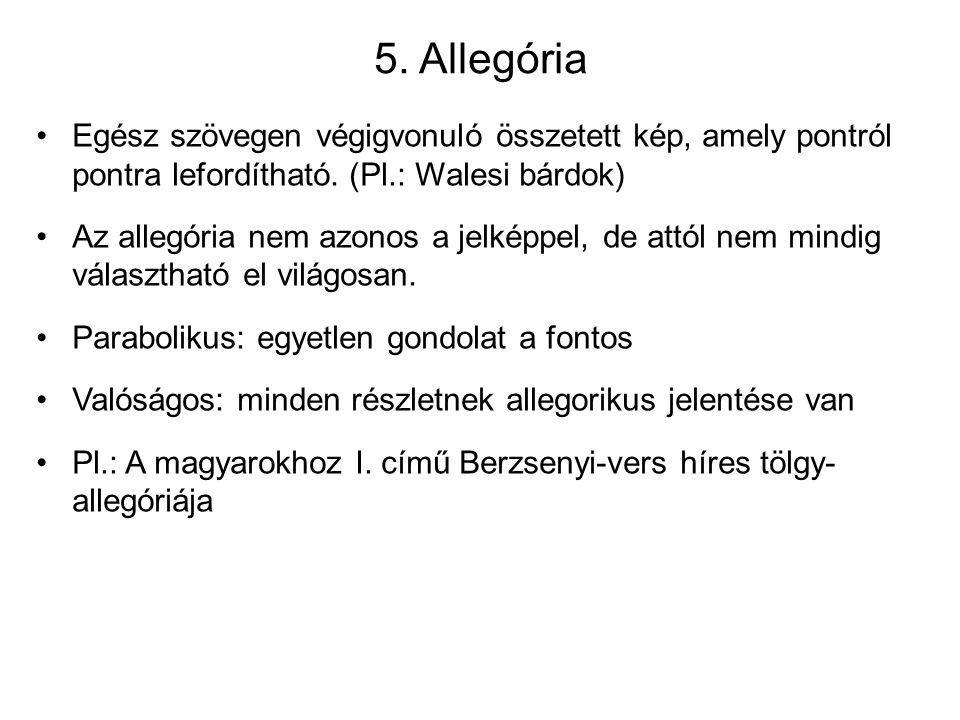 5. Allegória Egész szövegen végigvonuló összetett kép, amely pontról pontra lefordítható. (Pl.: Walesi bárdok) Az allegória nem azonos a jelképpel, de