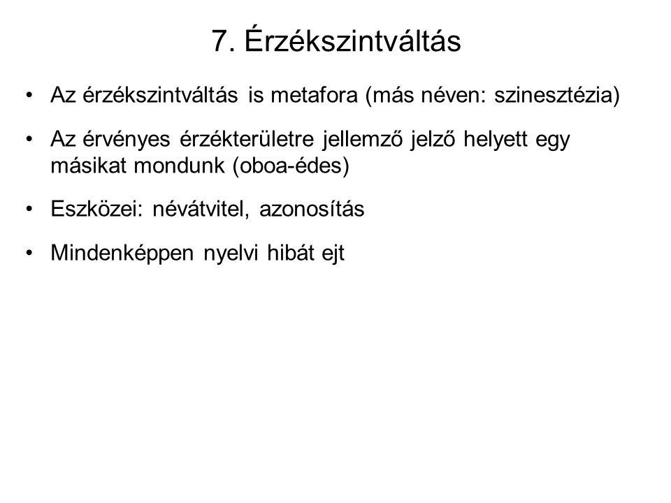 7. Érzékszintváltás Az érzékszintváltás is metafora (más néven: szinesztézia) Az érvényes érzékterületre jellemző jelző helyett egy másikat mondunk (o