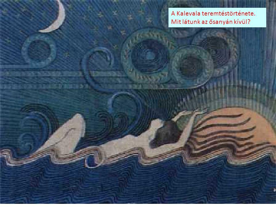 A Kalevala teremtéstörténete. Mit látunk az ősanyán kívül?