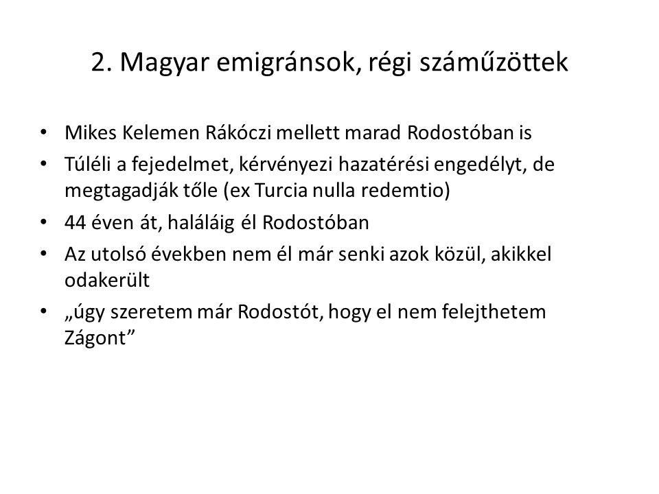 2. Magyar emigránsok, régi száműzöttek Mikes Kelemen Rákóczi mellett marad Rodostóban is Túléli a fejedelmet, kérvényezi hazatérési engedélyt, de megt