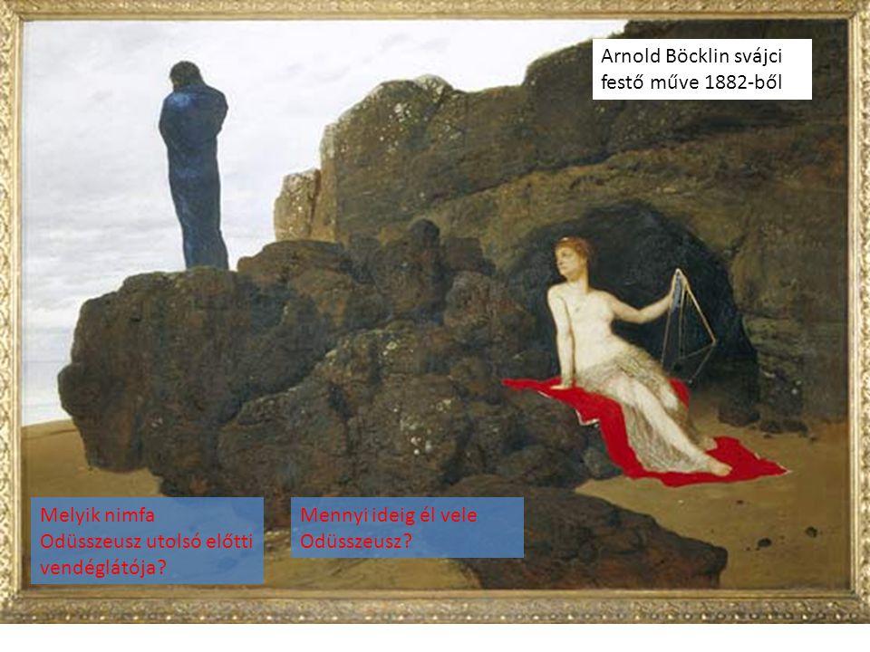 Arnold Böcklin svájci festő műve 1882-ből Melyik nimfa Odüsszeusz utolsó előtti vendéglátója? Mennyi ideig él vele Odüsszeusz?