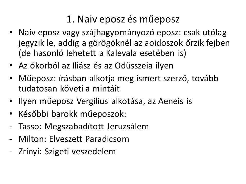 1. Naiv eposz és műeposz Naiv eposz vagy szájhagyományozó eposz: csak utólag jegyzik le, addig a görögöknél az aoidoszok őrzik fejben (de hasonló lehe