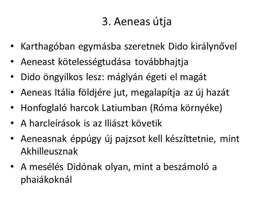 3. Aeneas útja Karthagóban egymásba szeretnek Dido királynővel Aeneast kötelességtudása továbbhajtja Dido öngyilkos lesz: máglyán égeti el magát Aenea