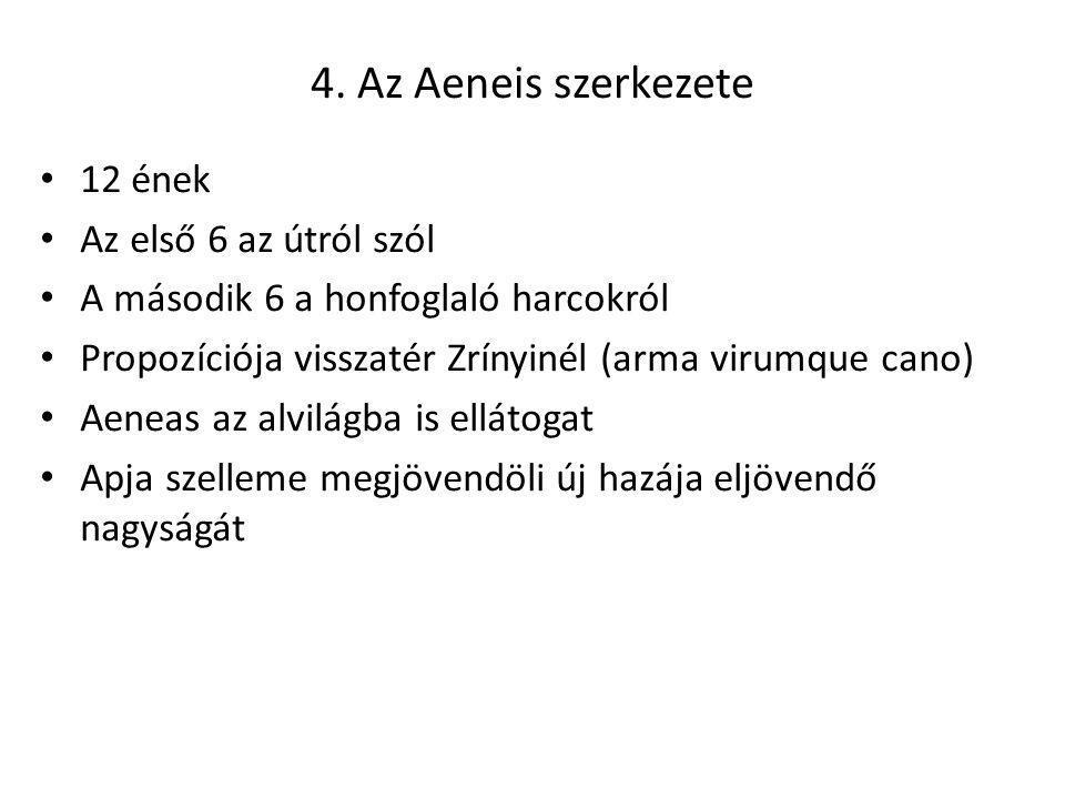4. Az Aeneis szerkezete 12 ének Az első 6 az útról szól A második 6 a honfoglaló harcokról Propozíciója visszatér Zrínyinél (arma virumque cano) Aenea