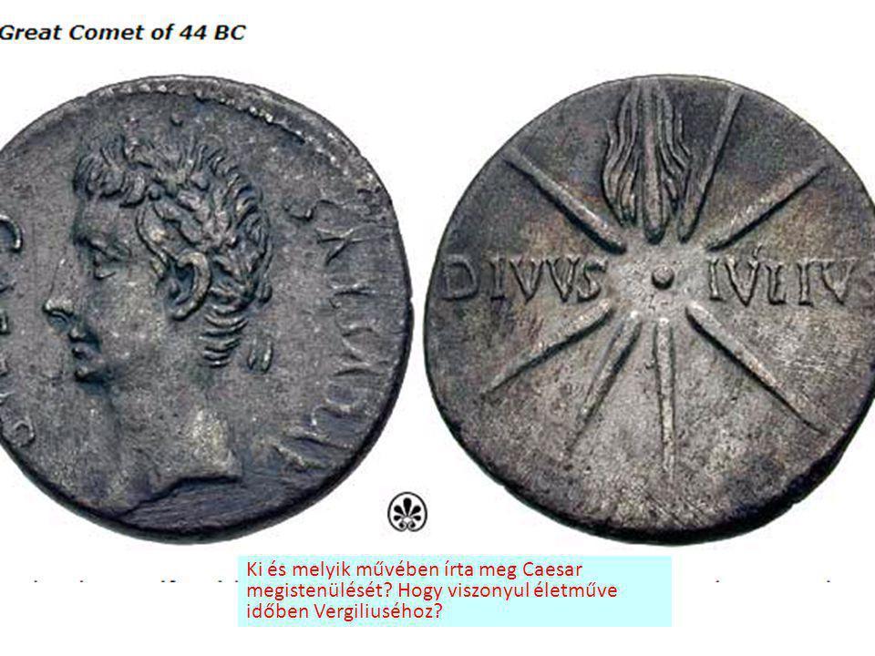 Ki és melyik művében írta meg Caesar megistenülését? Hogy viszonyul életműve időben Vergiliuséhoz?