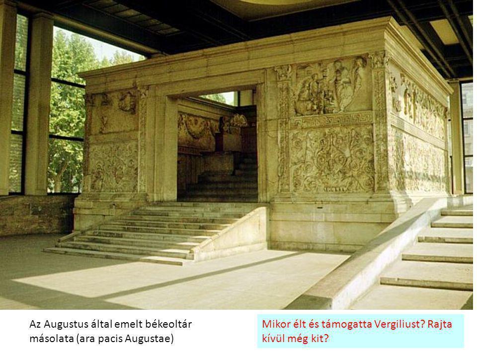 Az Augustus által emelt békeoltár másolata (ara pacis Augustae) Mikor élt és támogatta Vergiliust? Rajta kívül még kit?