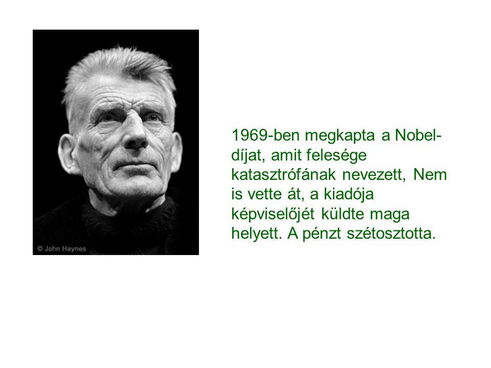 1969-ben megkapta a Nobel- díjat, amit felesége katasztrófának nevezett, Nem is vette át, a kiadója képviselőjét küldte maga helyett. A pénzt szétoszt