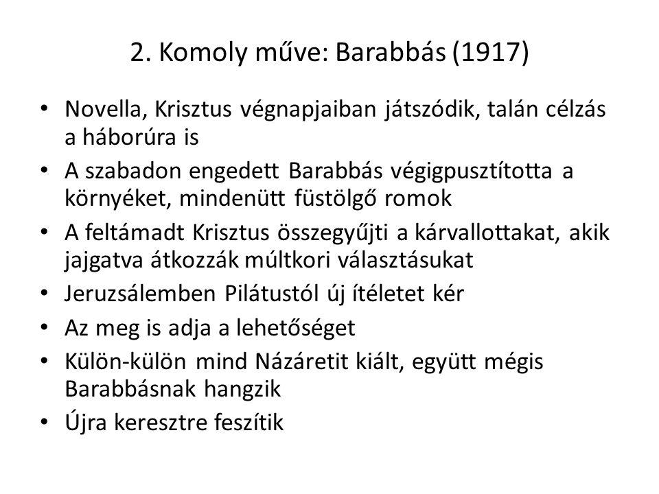 2. Komoly műve: Barabbás (1917) Novella, Krisztus végnapjaiban játszódik, talán célzás a háborúra is A szabadon engedett Barabbás végigpusztította a k