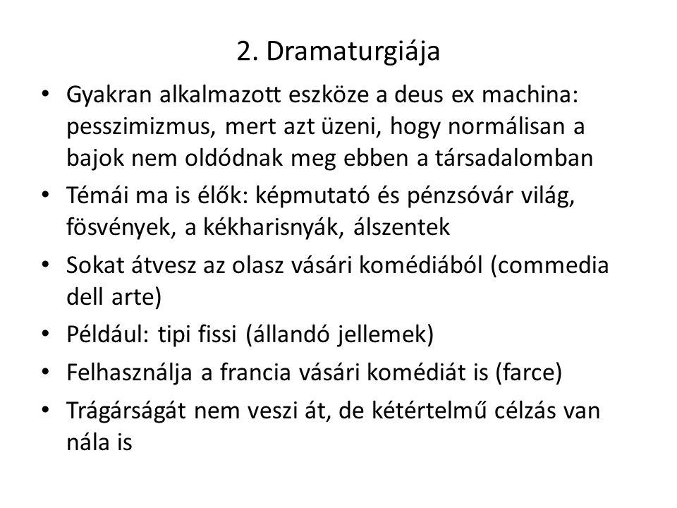 2. Dramaturgiája Gyakran alkalmazott eszköze a deus ex machina: pesszimizmus, mert azt üzeni, hogy normálisan a bajok nem oldódnak meg ebben a társada