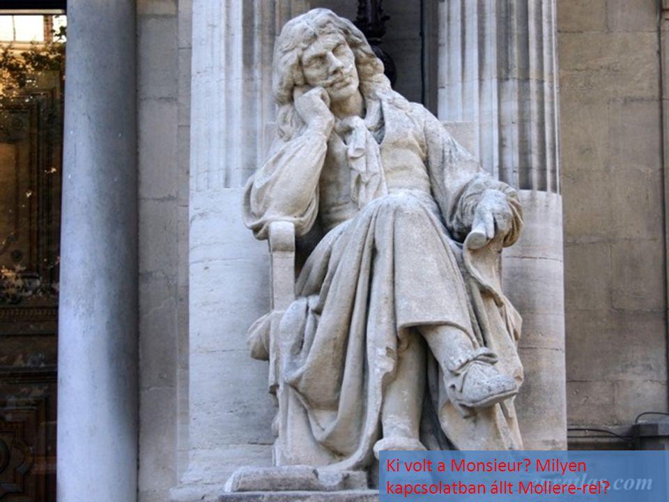 Ki volt a Monsieur? Milyen kapcsolatban állt Moliere-rel?