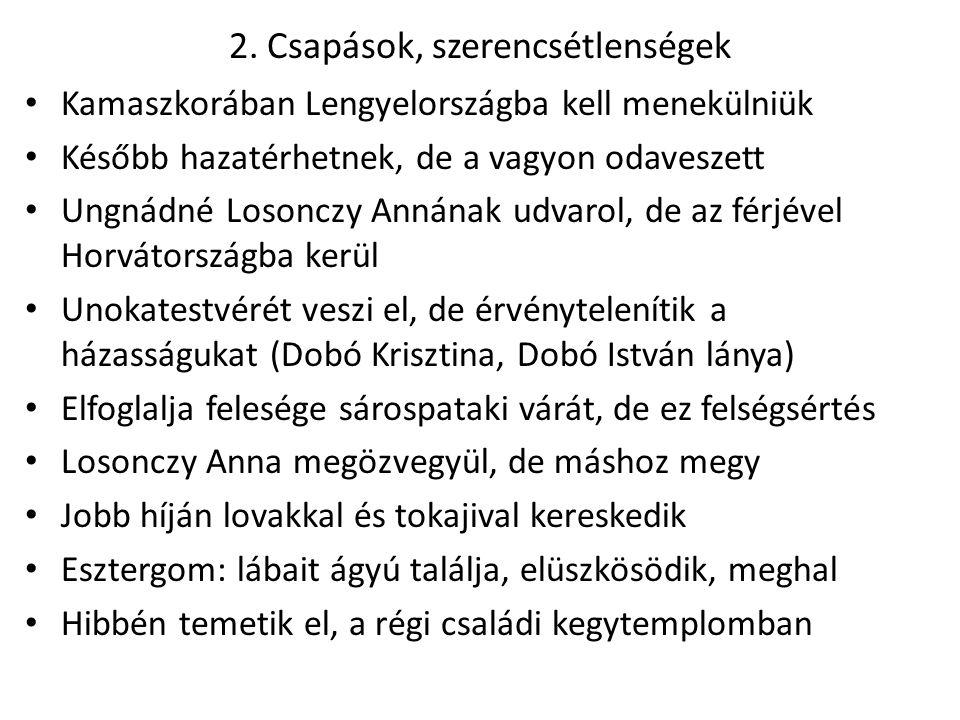 2. Csapások, szerencsétlenségek Kamaszkorában Lengyelországba kell menekülniük Később hazatérhetnek, de a vagyon odaveszett Ungnádné Losonczy Annának