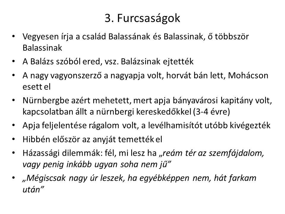 3. Furcsaságok Vegyesen írja a család Balassának és Balassinak, ő többször Balassinak A Balázs szóból ered, vsz. Balázsinak ejtették A nagy vagyonszer