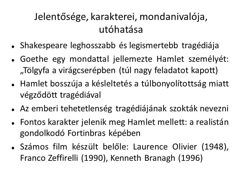 Jelentősége, karakterei, mondanivalója, utóhatása Shakespeare leghosszabb és legismertebb tragédiája Goethe egy mondattal jellemezte Hamlet személyét: