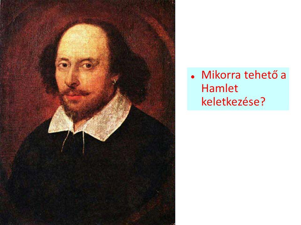 Mikorra tehető a Hamlet keletkezése?