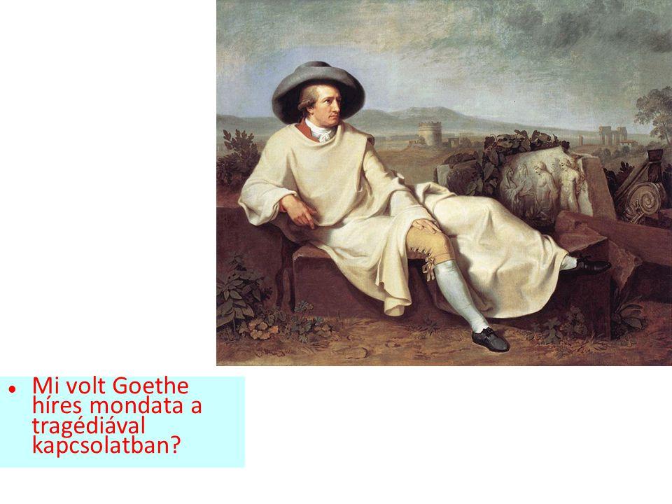 Mi volt Goethe híres mondata a tragédiával kapcsolatban?