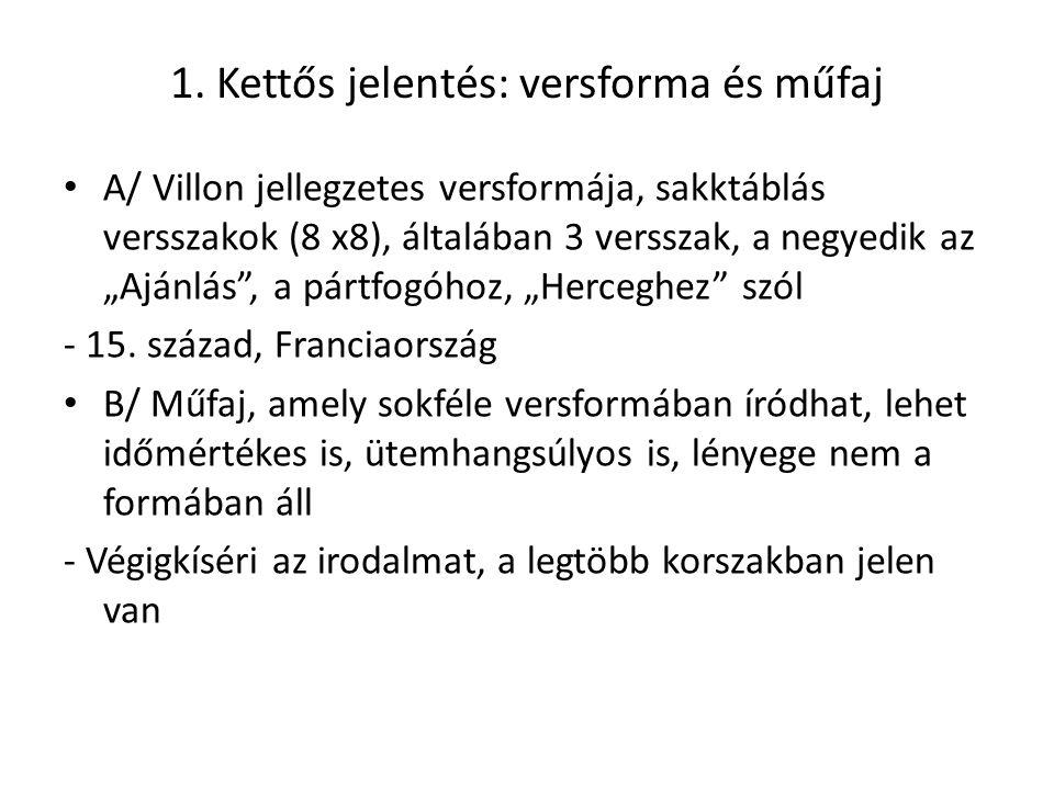 """1. Kettős jelentés: versforma és műfaj A/ Villon jellegzetes versformája, sakktáblás versszakok (8 x8), általában 3 versszak, a negyedik az """"Ajánlás"""","""