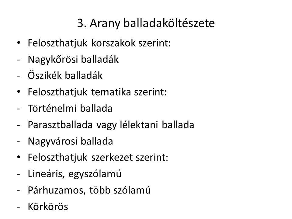3. Arany balladaköltészete Feloszthatjuk korszakok szerint: -Nagykőrösi balladák -Őszikék balladák Feloszthatjuk tematika szerint: -Történelmi ballada