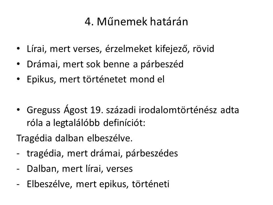 4. Műnemek határán Lírai, mert verses, érzelmeket kifejező, rövid Drámai, mert sok benne a párbeszéd Epikus, mert történetet mond el Greguss Ágost 19.