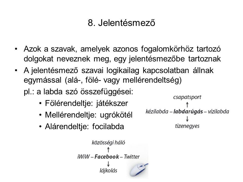 8. Jelentésmező Azok a szavak, amelyek azonos fogalomkörhöz tartozó dolgokat neveznek meg, egy jelentésmezőbe tartoznak A jelentésmező szavai logikail