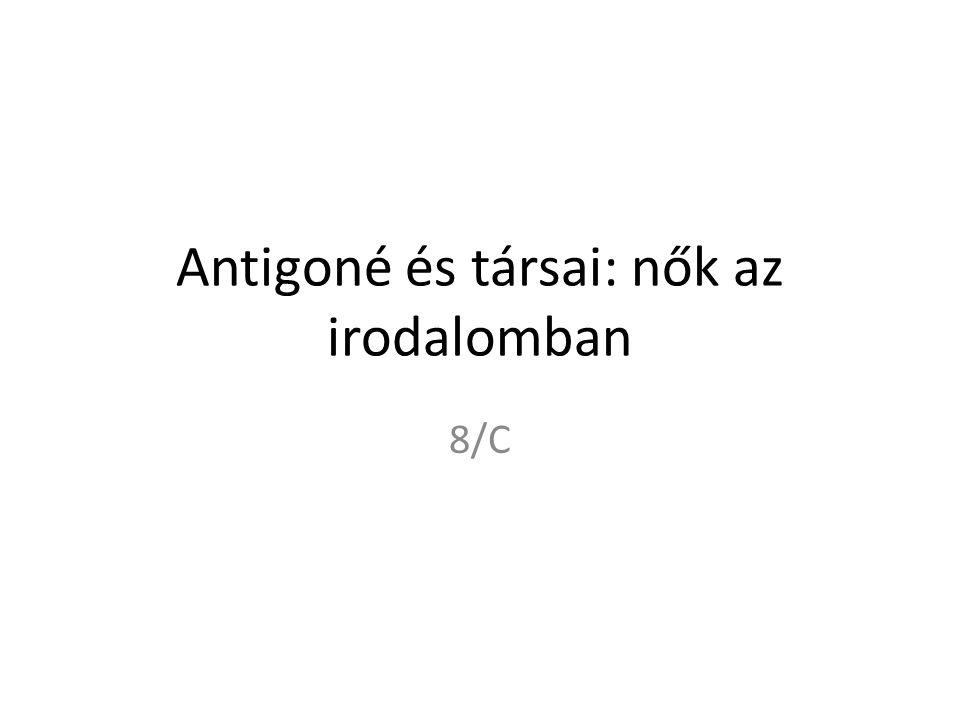 Antigoné és társai: nők az irodalomban 8/C