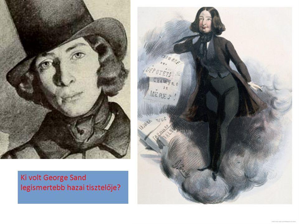 Ki volt George Sand legismertebb hazai tisztelője?