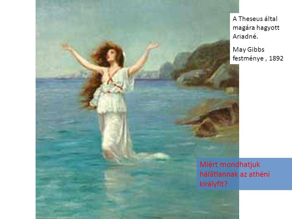 A Theseus által magára hagyott Ariadné. May Gibbs festménye, 1892 Miért mondhatjuk hálátlannak az athéni királyfit?