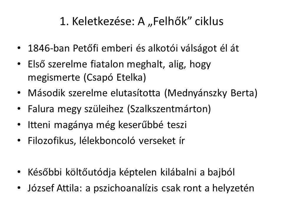 """1. Keletkezése: A """"Felhők"""" ciklus 1846-ban Petőfi emberi és alkotói válságot él át Első szerelme fiatalon meghalt, alig, hogy megismerte (Csapó Etelka"""
