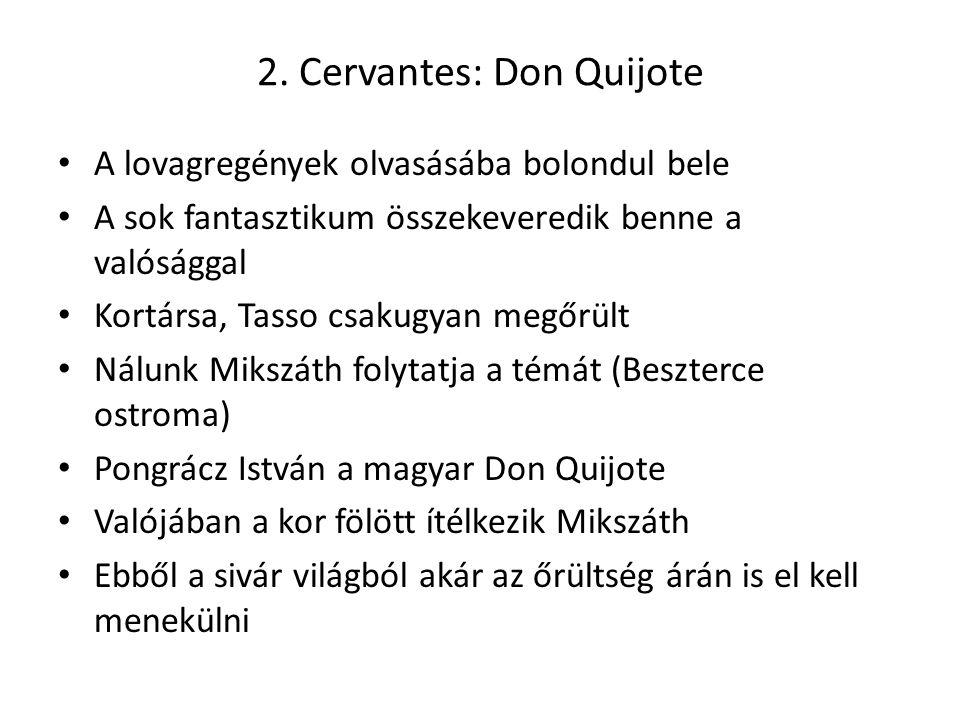 2. Cervantes: Don Quijote A lovagregények olvasásába bolondul bele A sok fantasztikum összekeveredik benne a valósággal Kortársa, Tasso csakugyan megő