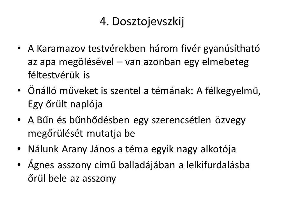 4. Dosztojevszkij A Karamazov testvérekben három fivér gyanúsítható az apa megölésével – van azonban egy elmebeteg féltestvérük is Önálló műveket is s