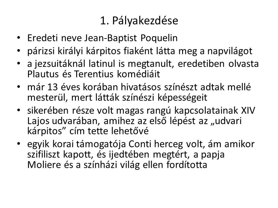 1. Pályakezdése Eredeti neve Jean-Baptist Poquelin párizsi királyi kárpitos fiaként látta meg a napvilágot a jezsuitáknál latinul is megtanult, eredet
