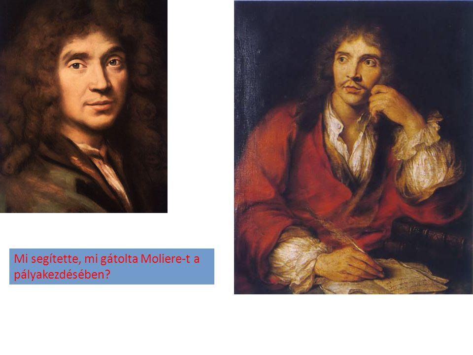 Mi segítette, mi gátolta Moliere-t a pályakezdésében?