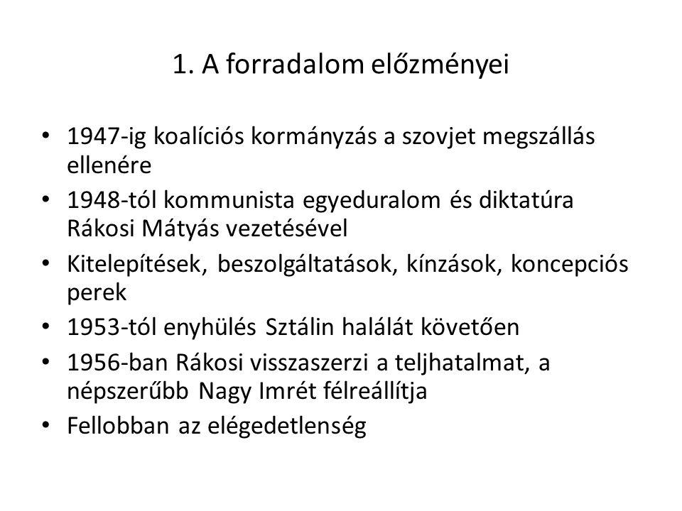 1. A forradalom előzményei 1947-ig koalíciós kormányzás a szovjet megszállás ellenére 1948-tól kommunista egyeduralom és diktatúra Rákosi Mátyás vezet