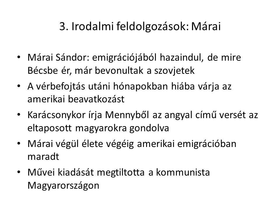 3. Irodalmi feldolgozások: Márai Márai Sándor: emigrációjából hazaindul, de mire Bécsbe ér, már bevonultak a szovjetek A vérbefojtás utáni hónapokban